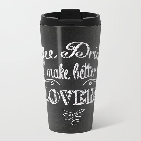 COFFEE DRINKERS MAKE BETTER LOVERS Metal Travel Mug