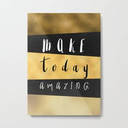 Make Today Amazing #motivation #quotes Metal Print