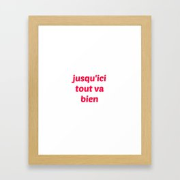 JUSQUICI TOUT VA BIEN Framed Art Print