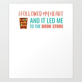 I followed My Heart And It Led Me To The Book Store Art Print