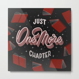 Just One More Chapter - the little lie every bookworm tells themselves Metal Print