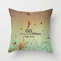 Go Where Your Dreams Take You Throw Pillow