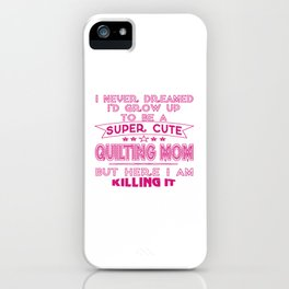 SUPER CUTE A QUILTING MOM iPhone Case