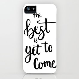THE BEST IS YET TO COME HANDLETTERING QUOTE iPhone Case
