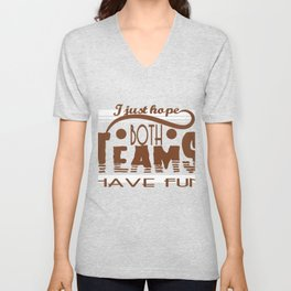 """I Just Hope Both Teams Have Fun"" tee design. Cool and unique gift this holiday for your friends!  Unisex V-Neck"