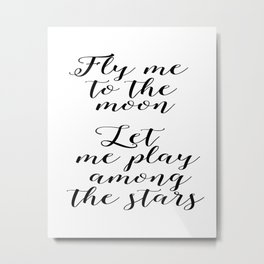 """fly me to the moon, let me play among the stars"" Metal Print"