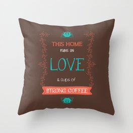 This Home Runs On Love & Cups of Strong Coffee Throw Pillow