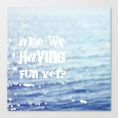 Are We Having Fun Yet Canvas Print