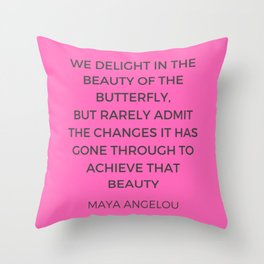 Maya Angelou Inspiration Quotes - The beauty of the butterfly Throw Pillow