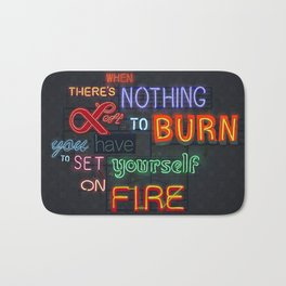 When there's nothing left to burn. Bath Mat