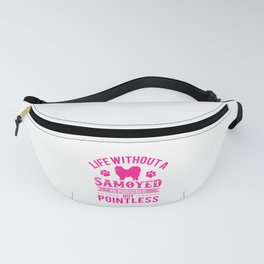 Life Without A Samoyed Is Possible But Pointless mag Fanny Pack
