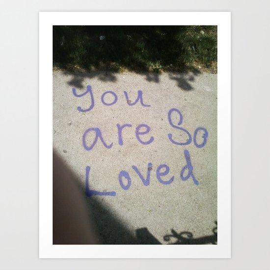 You Are So Loved ~ sidewalk love Art Print