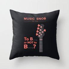 Bass: To B (String) — Music Snob Tip #214 Throw Pillow