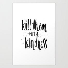 Kill them with kindness Art Print