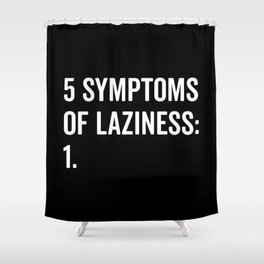 Symptoms Of Laziness Funny Quote Shower Curtain