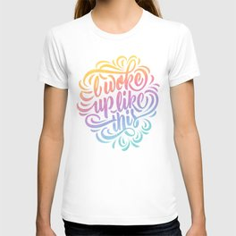Woke Up Like This T-shirt
