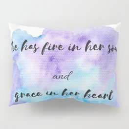 She has fire in her soul and grace in her heart Pillow Sham