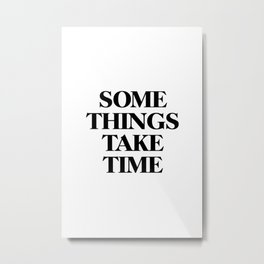 Some things take time Metal Print