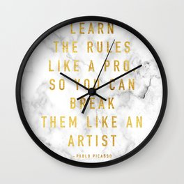Learn the rules like a pro, so you can break them like an artist - quote picasso Wall Clock