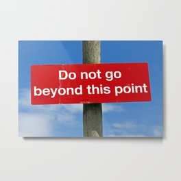 Do not go beyond this point Metal Print