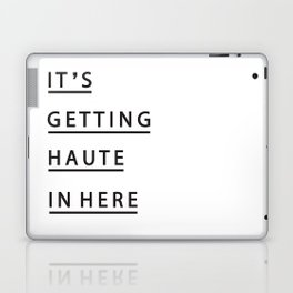 IT'S GETTING HAUTE IN HERE Laptop & iPad Skin