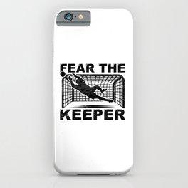 Goalkeeper Goalie Soccer Gift Fear The Keeper iPhone Case