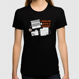 I Run On Data And Coffee T-shirt