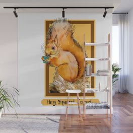 Hey squirrel friend Wall Mural