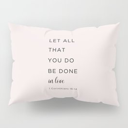 1 Corinthians 16:14 Let all that you do be done in love Pillow Sham