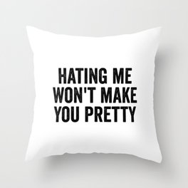 Hating Me Won't Make You Pretty Throw Pillow