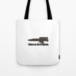 I blast on the first date Tote Bag