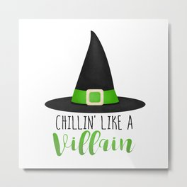 Chillin' Like A Villain Metal Print