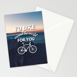 """""""I'd bike around the world for you"""" Stationery Cards"""