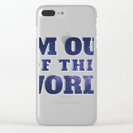I'm Out Of This World Space print, Galaxy Tee Clear iPhone Case