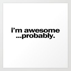 i'm awesome...probably. Art Print