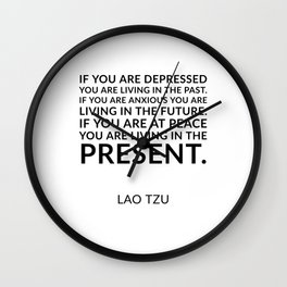 Lao Tzu quote -  If you are at peace you are living in the present. Wall Clock