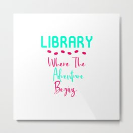 Library Where The Adventure Begins Fun Quote Metal Print