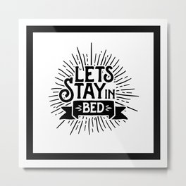 Motivational & Inspirational Quotes - Lets stay in bed MMS 509 Metal Print