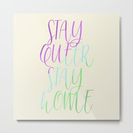 Stay Queer Stay Home (Toric) Metal Print