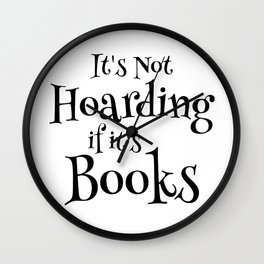 It's Not Hoarding If It's Books - Funny Quote for Book Lovers Wall Clock
