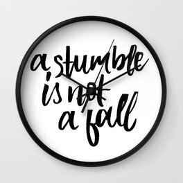 A stumble is not a fall Wall Clock