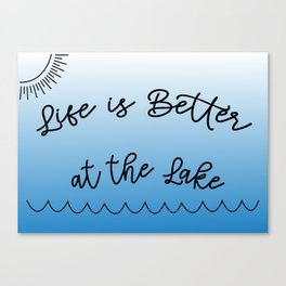 Life is Better at the Lake Canvas Print