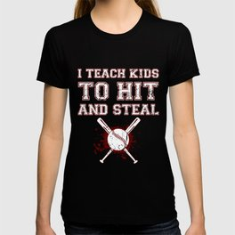 I Teach Kids to Hit and Steal - Baseball Coach Gift T T-shirt