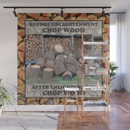 AFTER ENLIGHTENMENT CHOP WOOD Wall Mural