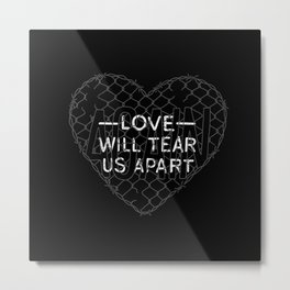 Love Will Tear Us Apart Metal Print