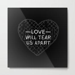 Love Will Tear Us Apart Metal Print