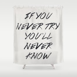 If you never try (White) Shower Curtain