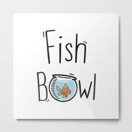 Fish Bowl Metal Print
