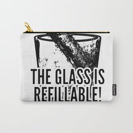 The Glass Is Refillable! Carry-All Pouch