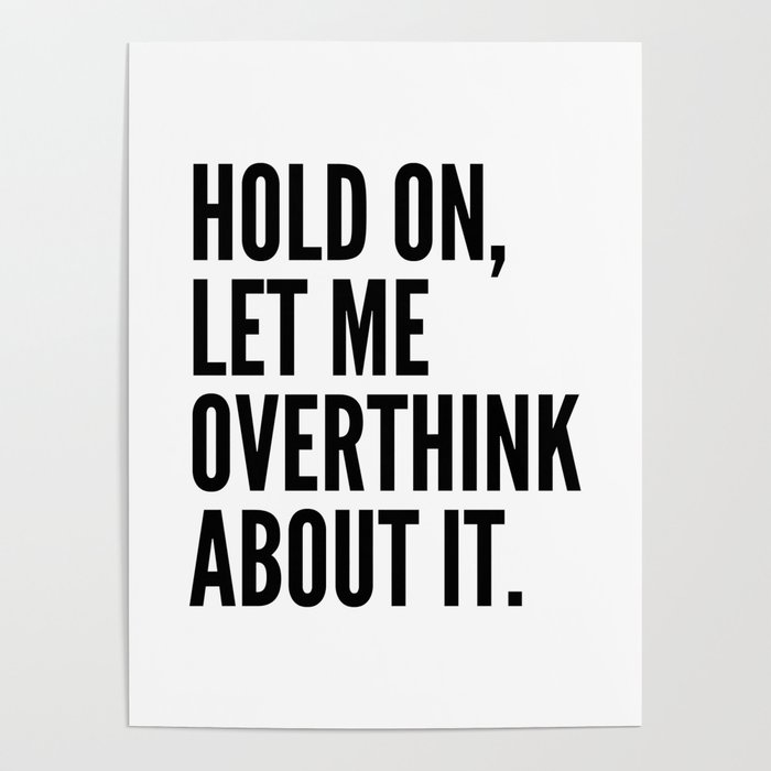 Hold On Let Me Overthink About It Poster